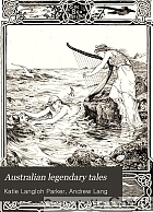 Australian legendary tales: folklore of the Noongahburrahs as told to the Piccaninnies;