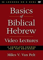 Basics of biblical Hebrew video lectures : a complete course for the beginner
