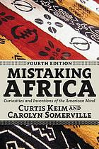Mistaking Africa : curiosities and inventions of the American mind