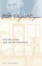 Watt's perfect engine : steam and the age of invention