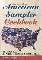 The Great American sampler cookbook : recipes from the White House and Congress