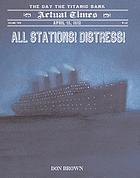 All stations! distress! : April 15, 1912, the day the Titanic sank