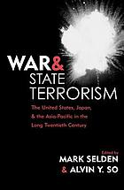 War and state terrorism : the United States, Japan, and the Asia-Pacific in the long twentieth century