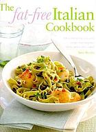 Fat-free Italian cooking : over 160 no-fat or low-fat recipes for tempting, tasty, and healthy eating