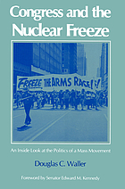Congress and the nuclear freeze : an inside look at the politics of a mass movement