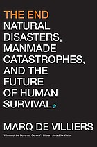 The end : natural disasters, manmade catastrophes, and the future of human survival