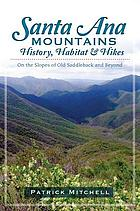 Santa Ana Mountains history, habitat and hikes : on the slopes of Old Saddleback and beyond