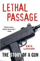 Lethal passage : the story of a gun