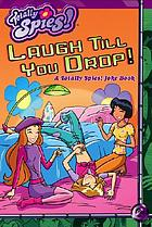 Laugh till you drop! : a Totally Spies! joke book