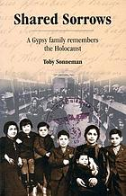 Shared sorrows : a gypsy family remembers the Holocaust