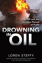Drowning in oil : BP and the reckless pursuit of profit