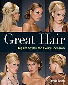 Great hair : elegant styles for every occasion