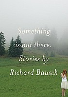 Something is out there : stories