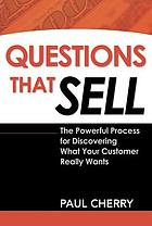 Questions that sell : the powerful process for discovering what your customer really wants