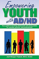 Empowering youth with ADHD : your guide to coaching adolescents and young adults for coaches, parents, and professionals