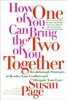 How one of you can bring the two of you together : breakthrough strategies to resolve your conflicts and reignite your love