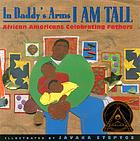 In daddy's arms I am tall : African Americans celebrating fathers