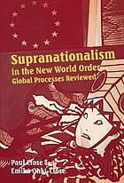 Supranationalism in the new world order : global processes reviewed