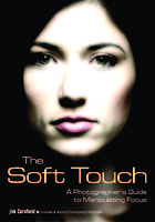 The soft touch : a photographer's guide to manipulating focus
