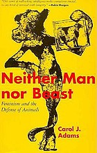 Neither man nor beast : feminism and the defense of animals