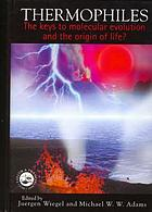 Thermophiles : the keys to molecular evolution and the origin of life?