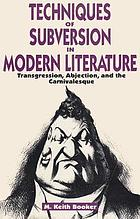 Techniques of subversion in modern literature : transgression, abjection, and the carnivalesque