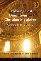 Exploring lost dimensions in Christian mysticism : opening to the mystical