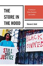 The store in the hood : a century of ethnic business and conflict