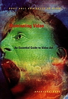 Illuminating video : an essential guide to video art
