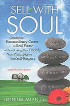 Sell with soul : creating an extraordinary career in real estate without losing your friends, your principles or your self-respect