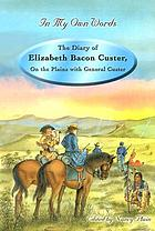 The diary of Elizabeth Bacon Custer : on the plains with General Custer