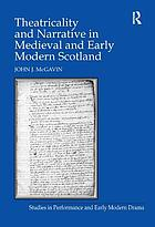Theatricality and Narrative in Medieval and Early Modern Scotland.
