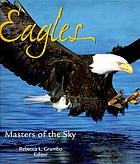 Eagles : masters of the sky : an anthology of writing, photography and art from throughout the world