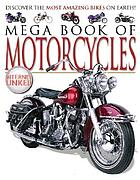 Mega book of motorcycles : discover the most amazing bikes on Earth!.
