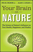 Your brain on nature : the science of nature's influence on your health, happiness and vitality