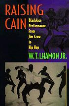 Raising Cain : blackface performance from Jim Crow to Hip Hop