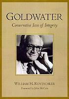 Goldwater : a tribute to a twentieth-century political icon