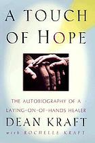 A touch of hope : the autobiography of a laying-on-of-hands healer