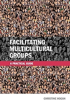 Facilitating multicultural groups : a practical guide