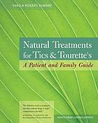 Natural treatments for tics & Tourette's : a patient and family guide