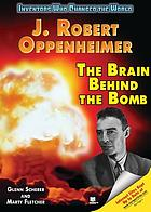 J. Robert Oppenheimer : the brain behind the bomb