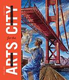 San Francisco : arts for the city : civic art and urban change, 1932-2012