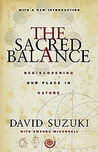 The sacred balance : rediscovering our place in nature : with a new introduction