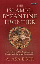 The Islamic-Byzantine frontier : interaction and exchange among Muslim and Christian communities