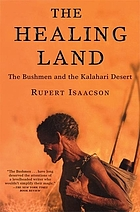 The healing land : the bushmen and the Kalahari desert