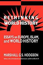 Rethinking world history : essays on Europe, Islam, and world history