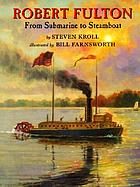 Robert Fulton : from submarine to steamboat