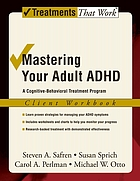 Mastering your adult ADHD : a cognitive-behavioral treatment program : client workbook
