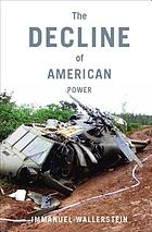 The decline of American power : the U.S. in a chaotic world