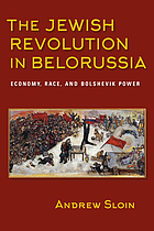 The Jewish revolution in Belorussia : economy, race, and Bolshevik power